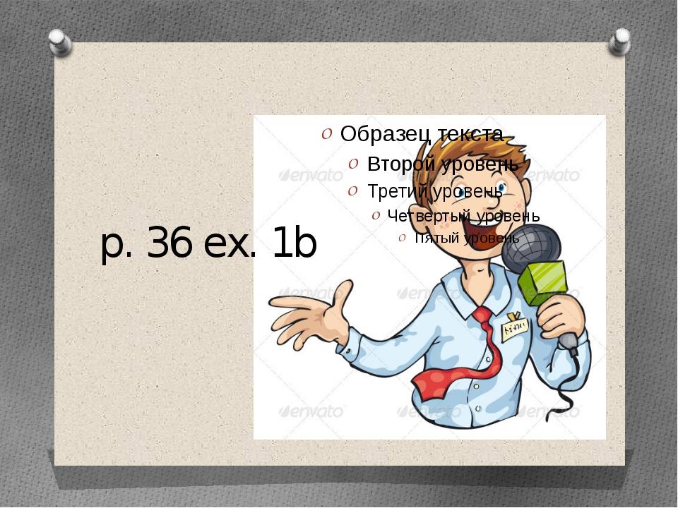 p. 36 ex. 1b