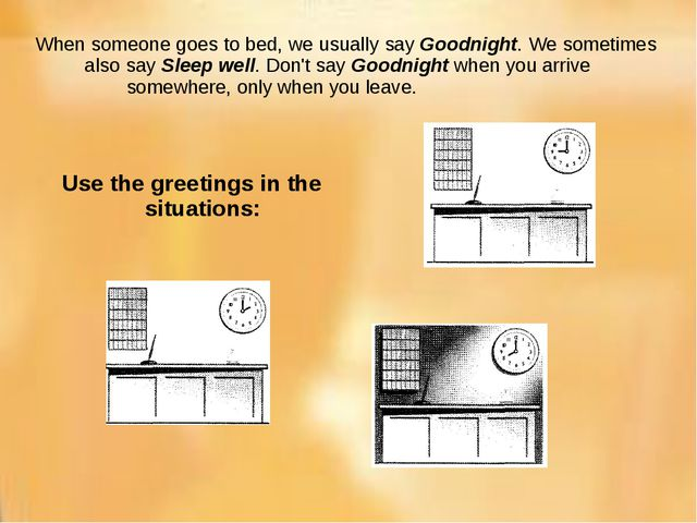 When someone goes to bed, we usually say Goodnight. We sometimes also say Sle...