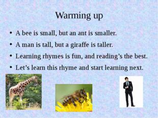 Warming up A bee is small, but an ant is smaller. A man is tall, but a giraff