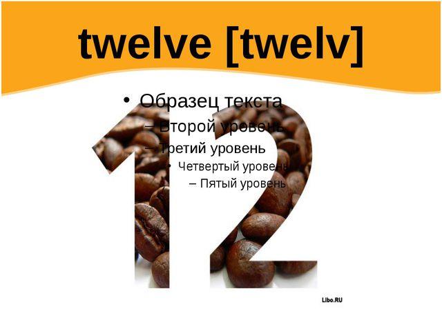 twelve [twelv]