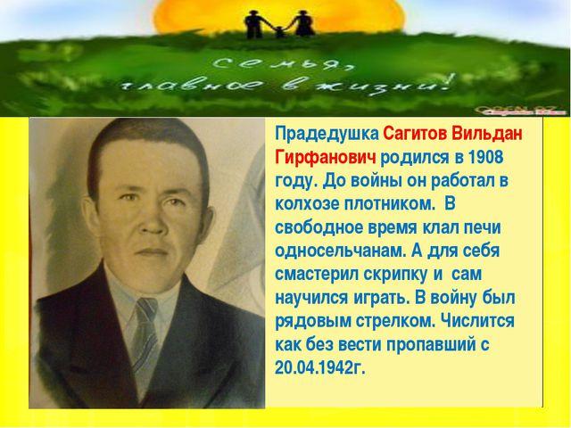 Прадедушка Сагитов Вильдан Гирфанович родился в 1908 году. До войны он работ...