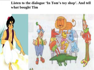 Listen to the dialogue 'In Tom's toy shop'. And tell what bought Tim