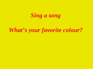 Sing a song What's your favorite colour?