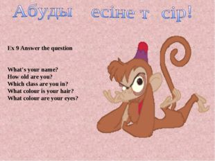Ex 9 Answer the question What's your name? How old are you? Which class are y