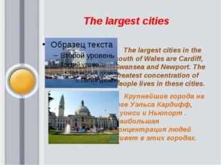 The largest cities The largest cities in the south of Wales areCardiff, Swa