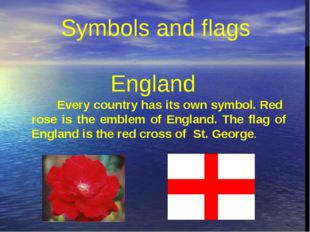 Every country has its own symbol. Red  rose is the emblem of England. The fla