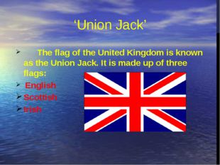 The flag of the United Kingdom is known as the Union Jack. It is made up of t