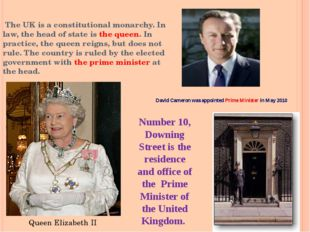 The UK is a constitutional monarchy. In law, the head of state is the queen.
