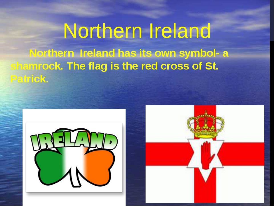 Northern  Ireland has its own symbol- a shamrock. The flag is the red cross o...