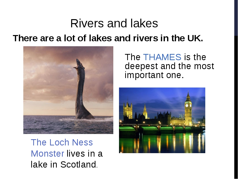 There are a lot of lakes and rivers in the UK.