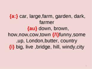 {a:} car, large,farm, garden, dark, farmer {au} down, brown, how,now,cow,tow