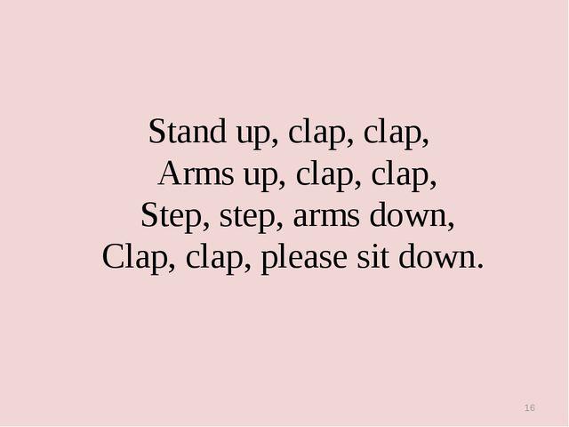 Stand up, clap, clap, Arms up, clap, clap, Step, step, arms down, Clap, clap...