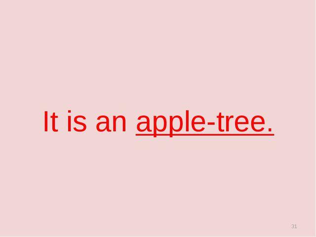 It is an apple-tree. *