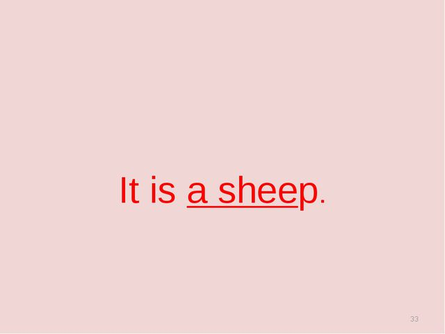 It is a sheep. *