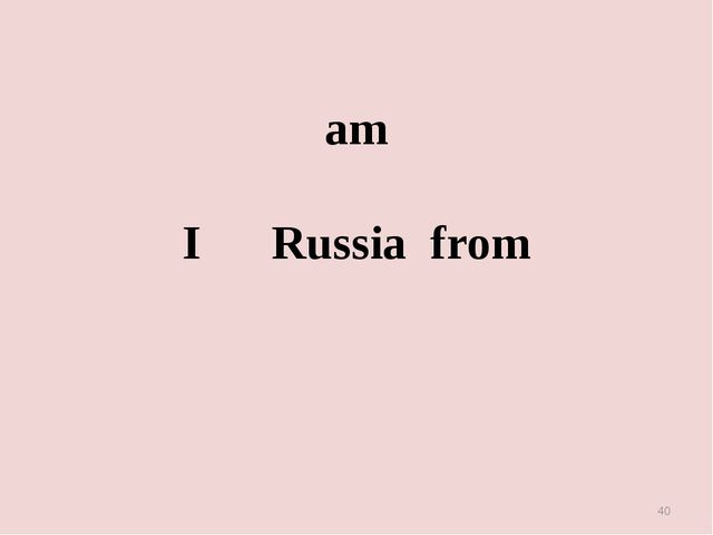 * am I Russia from