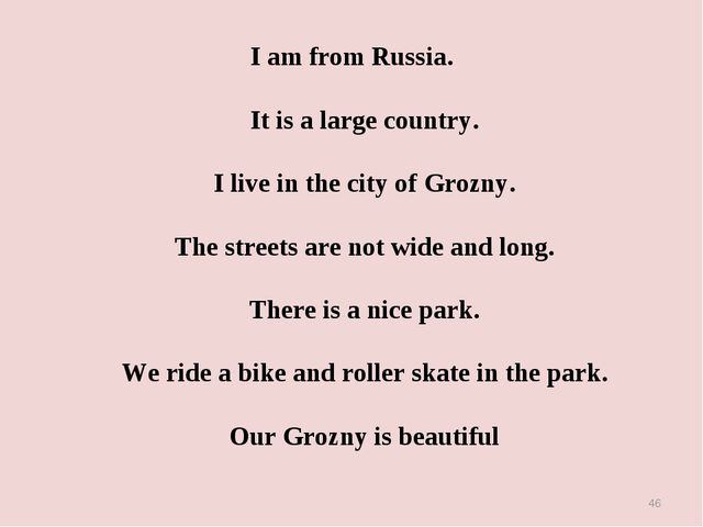 I am from Russia. It is a large country. I live in the city of Grozny. The st...