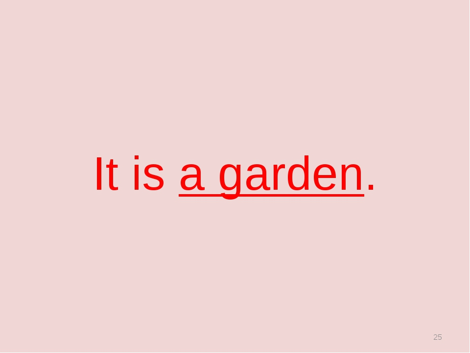 It is a garden. *