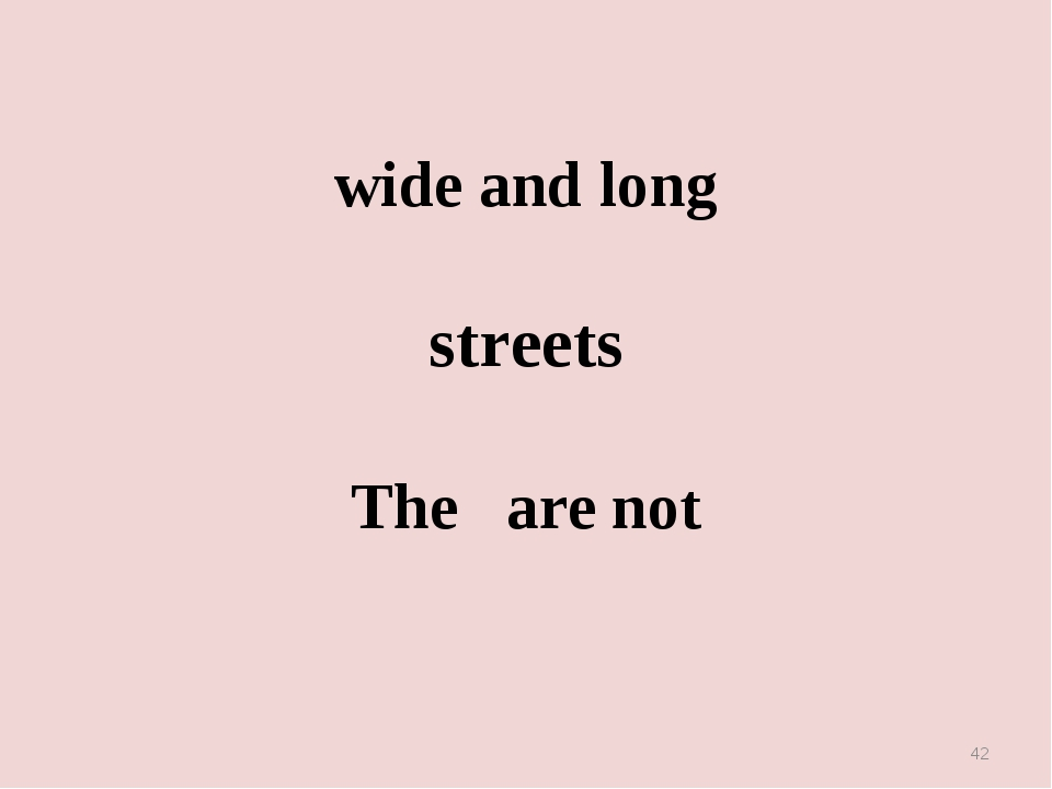 wide and long streets The are not *
