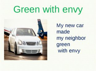 Green with envy My new car made my neighbor green with envy