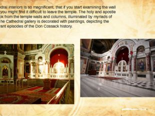 The Cathedral interiors is so magnificent, that if you start examining the wa