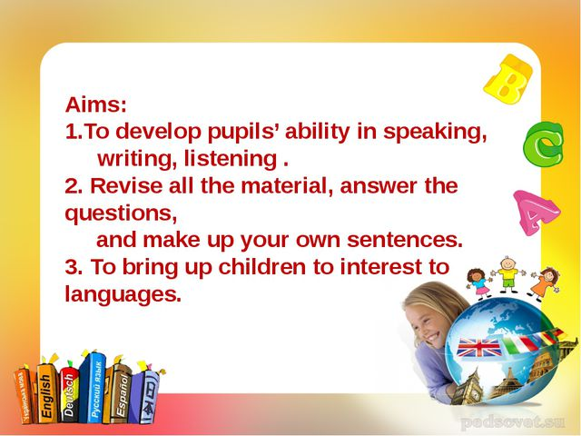Aims: 1.To develop pupils' ability in speaking, writing, listening . 2. Revis...