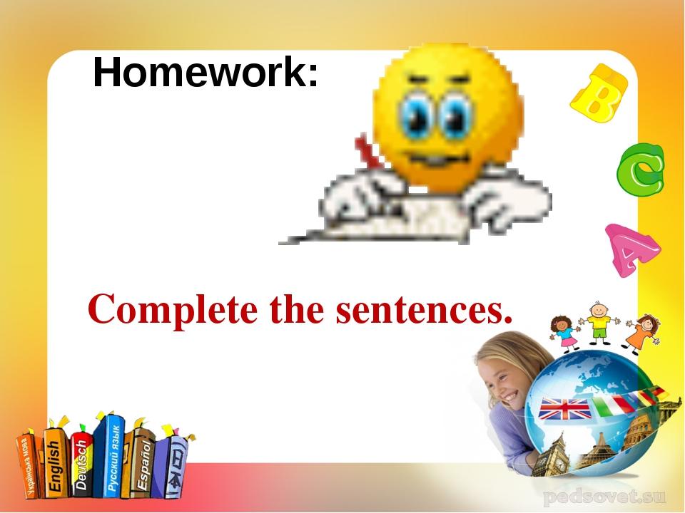 Homework: Complete the sentences.