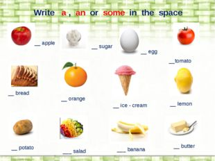 Write a , an or some in the space __ apple __ sugar __ egg __tomato __ bread