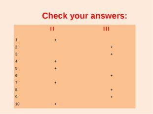 Check your answers: II III 1 + 2 + 3 + 4 + 5 + 6 + 7 + 8 + 9 + 10 +