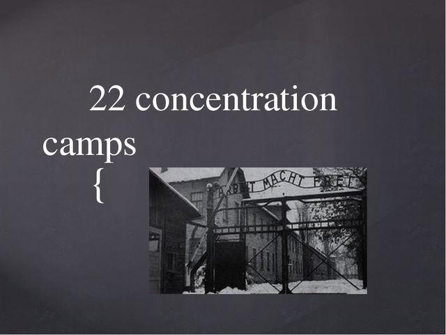 22 concentration camps {