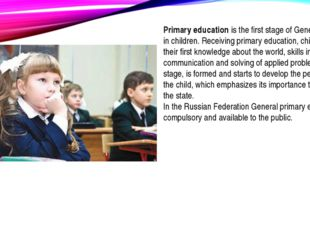 Primary education is the first stage of General education in children. Receiv