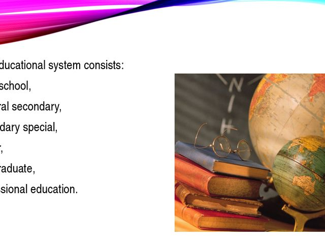 The educational system consists: of preschool, General secondary, secondary s...