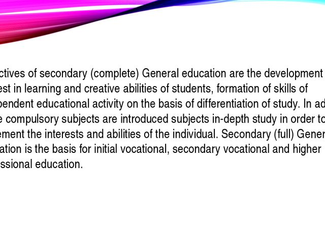 Objectives of secondary (complete) General education are the development of i...