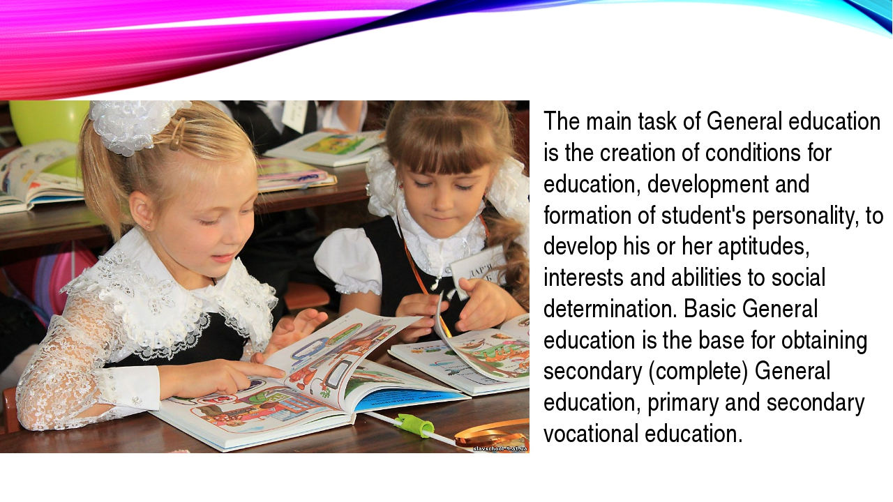 The main task of General education is the creation of conditions for educatio...