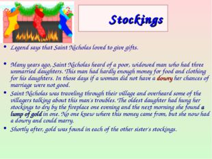 Stockings  Legend says that Saint Nicholas loved to give gifts. Many years ag