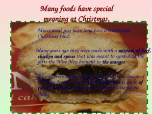 Many foods have special meaning at Christmas. Mince meat pies have long been
