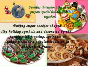 Families throughout the world prepare special holiday foods together. Baking