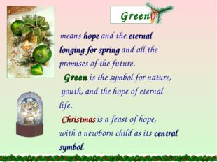 Green means hope and the eternal longing for spring and all the promises of t