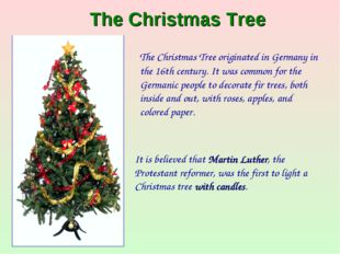 The Christmas Tree The Christmas Tree originated in Germany in the 16th cent