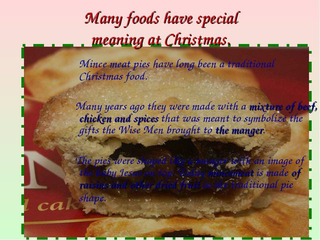 Many foods have special meaning at Christmas. Mince meat pies have long been...