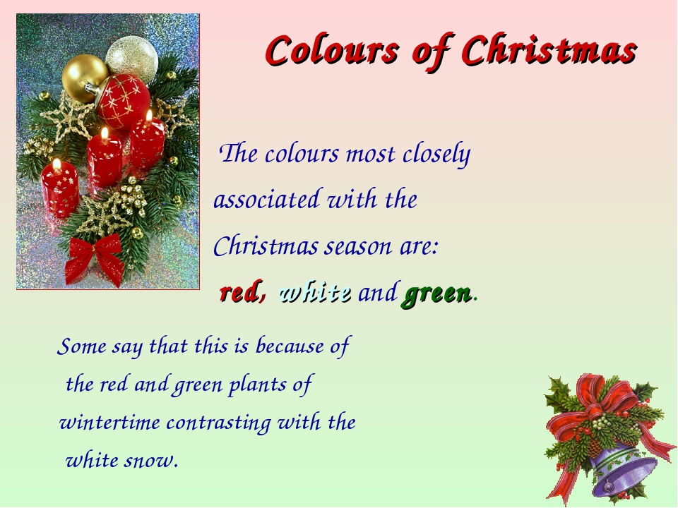 The colours most closely associated with the Christmas season are: red, whit...