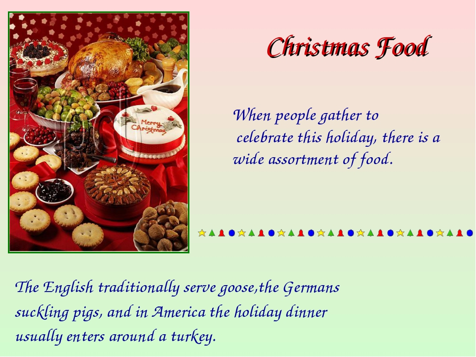 Christmas Food The English traditionally serve goose,the Germans suckling pig...