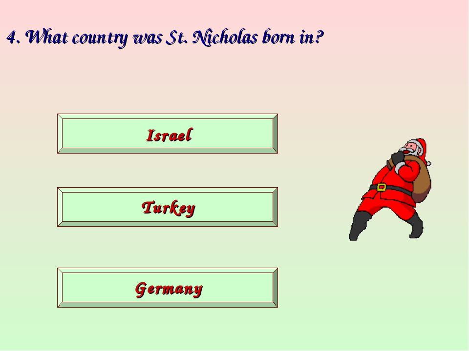4. What country was St. Nicholas born in? Germany Turkey Israel