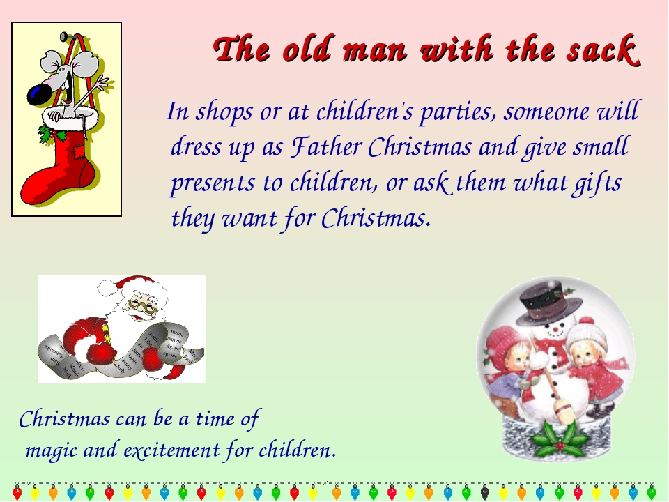 The old man with the sack In shops or at children's parties, someone will dre...