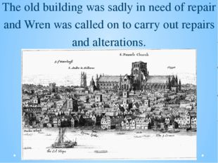 The old building was sadly in need of repair and Wren was called on to carry