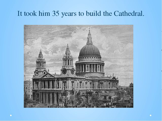 It took him 35 years to build the Cathedral.