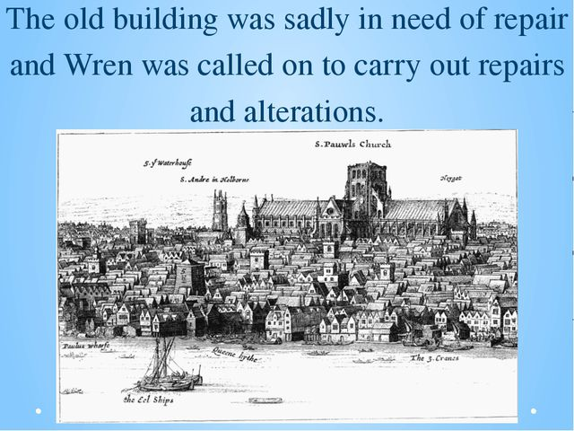 The old building was sadly in need of repair and Wren was called on to carry...