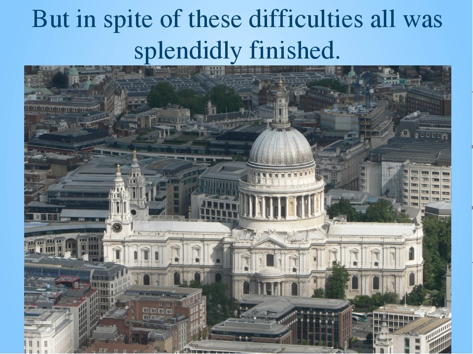 But in spite of these difficulties all was splendidly finished.