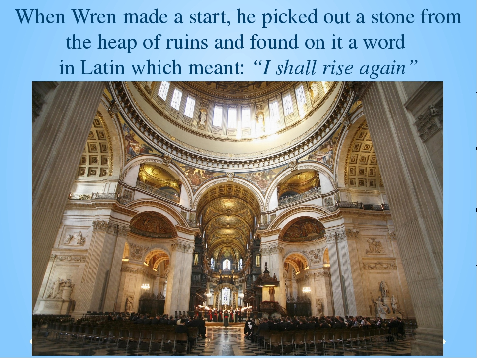 When Wren made a start, he picked out a stone from the heap of ruins and foun...