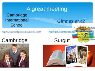 A great meeting Gimnasia№2 Cambridge Surgut Cambridge International School ht
