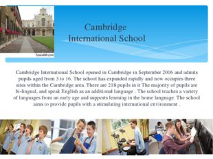 Cambridge International School Cambridge International School opened in Camb